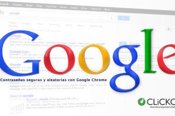 clicko-informatica-sistemas-contraseñas-seguras-google-chrome